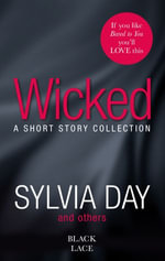 Wicked : A Short Story Collection : Featuring the Sunday Times bestselling author of Bared to You - Sylvia Day