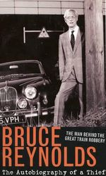 The Autobiography of a Thief : The Man Behind the Great Train Robbery - Bruce Reynolds