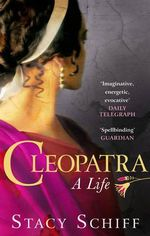 Cleopatra : A Life - Stacy Schiff