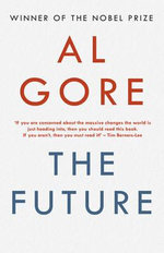 The Future : Nobel Prize-winning and bestselling author of An Inconvenient Truth and The Assault on Reason, returns with a new book - Al Gore