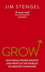 Grow : How Ideals Power Growth and Profit at the World's 50 Greatest Companies - Jim Stengel
