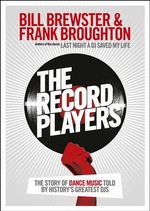 The Record Players : The Story of Dance Music Told by History's Greatest DJs - Bill Brewster