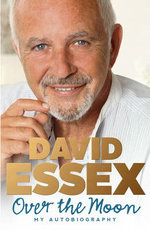 Over the Moon : My Autobiography - David Essex