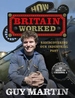 How Britain Worked : Building Britain - Guy Martin