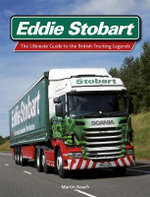 Eddie Stobart : The Ultimate Guide to the British Trucking Legends - Martin Roach