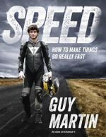 Speed : How to Make Things Go Really Fast - Guy Martin