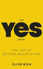 The Yes Book : The Art of Better Negotiation - Clive Rich