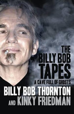 The Billy Bob Tapes : A Cave Full of Ghosts - Billy Bob Thornton