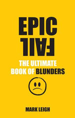 Epic Fail : The Ultimate Book of Blunders - Mark Leigh
