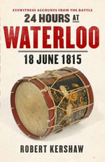 24 Hours at Waterloo : 18 June 1815 - Robert J. Kershaw