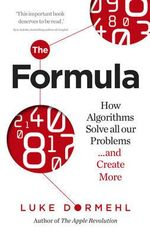 The Formula : How Algorithms Solve All Our Problems ... and Create More - Luke Dormehl