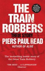 The Train Robbers : Their Story - Piers Paul Read
