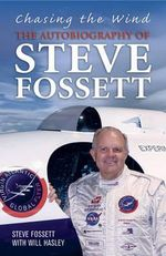 Chasing The Wind : The Autobiography of Steve Fossett - Steve Fossett
