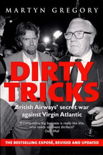 Dirty Tricks : British Airways' Secret War Against Virgin Atlantic - Martyn Gregory
