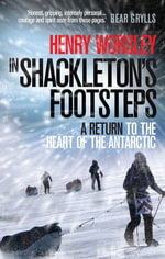 In Shackleton's Footsteps : A Return to the Heart of the Antarctic - Henry Worsley