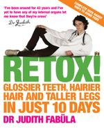Retox! : Glossier Teeth, Hairier Hair and Taller Legs in Just 10 Days! - Dr Judith Fabüla