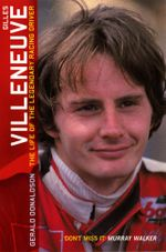 Gilles Villeneuve : The Life of the Legendary Racing Driver - Gerald Donaldson