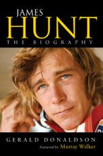 James Hunt : The Biography - Gerald Donaldson