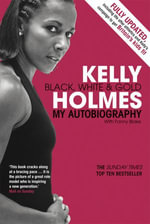 Kelly Holmes : Black, White & Gold - My Autobiography - Kelly Holmes
