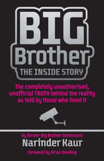 Big Brother : The Inside Story: The completely unauthorised, unofficial TRUTH behind the reality as told by those who lived it - Narinder Kaur