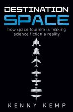 Destination Space : Making Science Fiction a Reality - Kenny Kemp