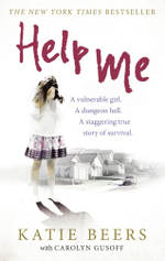 Help Me : A Vulnerable Girl. A Dungeon Hell. A Staggering True Story of Survival - Katie Beers