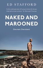 Naked and Marooned : One Man. One Island. One Epic Survival Story - Ed Stafford