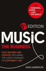 Music : The Business - 6th Edition: Fully revised and updated, including the latest changes to Copyright law - Ann Harrison