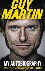 Guy Martin : My Autobiography - Guy Martin