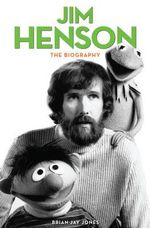 Jim Henson : The Biography - Brian Jay Jones