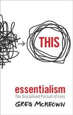 Essentialism : The Disciplined Pursuit of Less - Greg McKeown