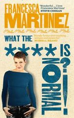 What the Hell is Normal?! - Francesca Martinez
