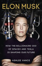 Elon Musk: Inventing the Future : How the Billionaire CEO of Spacex and Tesla is Shaping Our Future - Ashlee Vance