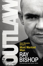 Outlaw : How I Became Britain's Most Wanted Man - Ray Bishop