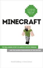 Minecraft : The Unlikely Tale of Markus 'Notch' Persson and the Game That Changed Everything - Daniel Goldberg