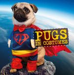 Pugs in Costumes - Author Name Tbc