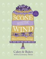 Scone with the Wind : Cakes and Bakes with a Literary Twist - Miss Victoria Sponge