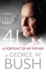 41 : A Portrait of My Father - George W. Bush