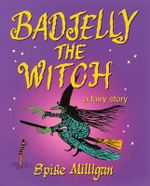Badjelly the Witch : A Fairy Story - Spike Milligan