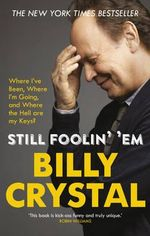 Still Foolin' 'Em : Where I've Been, Where I'm Going, and Where the Hell are My Keys? - Billy Crystal
