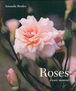 Roses : A Care Manual - Amanda Beales