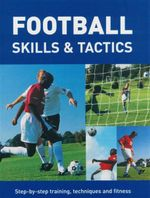 Football Skills and Tactics : Step by Step Training, Techniques and Fittness - Dave Smith