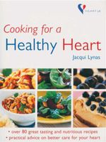 Cooking for a Healthy Heart : Over 80 Great Tasting and Nutritious Recipes - Jacqui Lynas