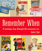 Remember When : A Nostalgic Trip Through The Consumer Era - Robert Opie