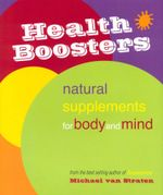 Health Boosters : Natural supplements for body and mind - Michael van Straten