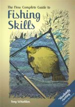 The New Complete Guide to Fishing Skills - Tony Whieldon