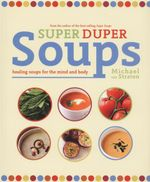 Super Duper Soups : Healing Soups For the Mind and Body - Michael Van Straten