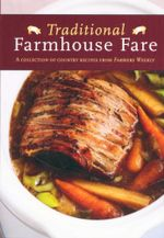 Traditional Farmhouse Fare : A Collection of Country Recipes From 'Farmers Weekly'
