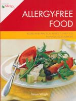 Allergy-Free Food : Recipes And Practical Advice to Help You Manage Food Allergies - Tanya Wright
