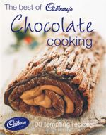 The Best of Cadbury's Chocolate Cooking : 100 Tempting Recipes - Joanna Farrow